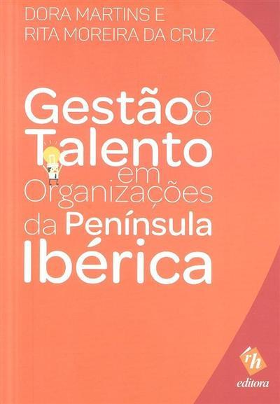 Gestão do talento em organizações da Península Ibérica (coord. Dora Martins, Rita Moreira da Cruz)