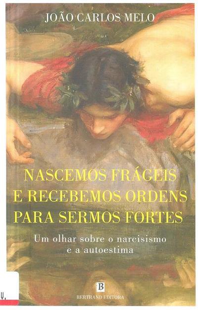 Nascemos frágeis e recebemos ordens para sermos fortes (João Carlos Melo)