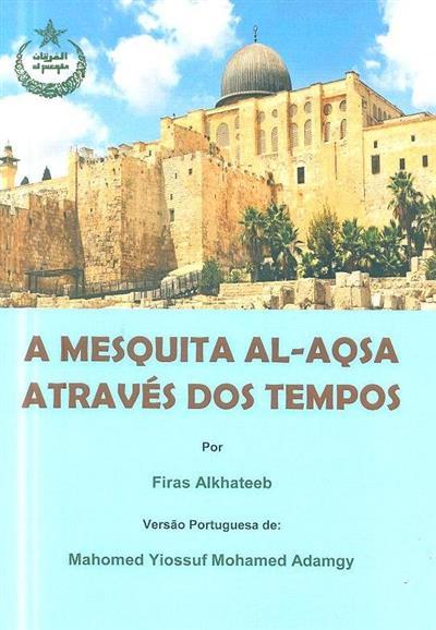 A Mesquita Al-Aqsa através dos tempos (Firas Alkateeb)