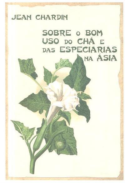 Sobre o bom uso do chá e das especiarias na Ásia (Jean Chardin)