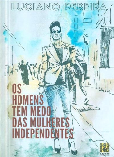Os homens têm medo das mulheres independentes (Luciano Óscar Pereira)