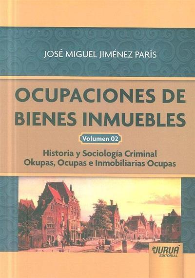 Historia y sociología criminal, okupas, ocupas e inmobiliarias ocupas (José Miguel Jiménez París)