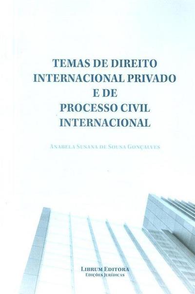 Temas de direito internacional privado e de processo civil internacional (Anabela Susana de Sousa Gonçalves)