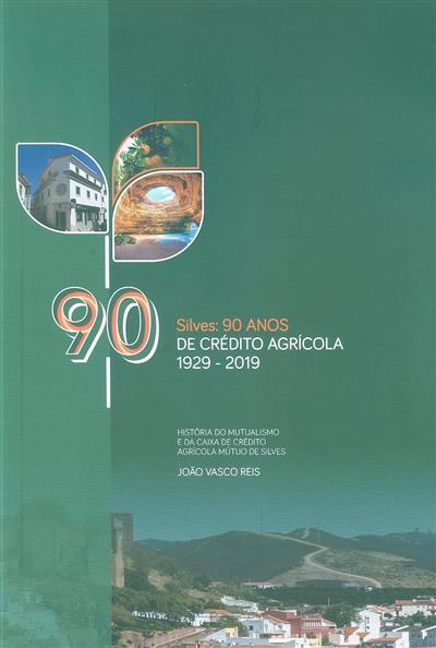 Silves, 90 anos de Crédito Agrícola (1929-2019) (João Vasco Reis)