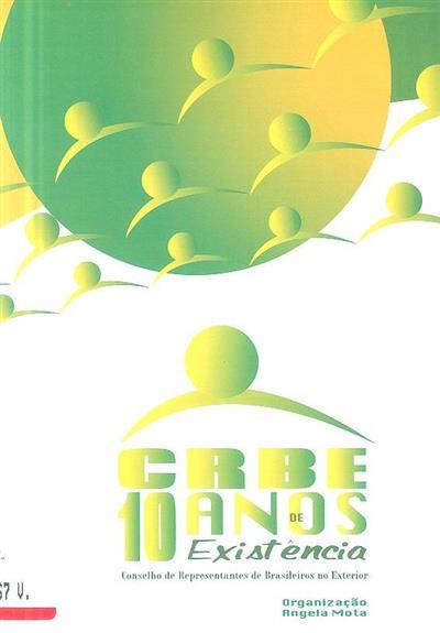 10 anos de existência do CRBE (Conselho de Representantes de Brasileiros no Exterior) (org. Angela Mota)