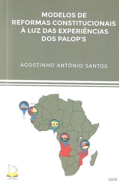 Modelos de reformas constitucionais à luz das experiências dos PALOP'S (Agostinho António Santos)