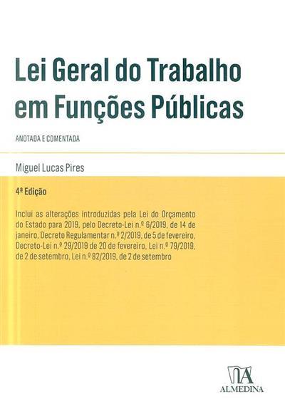 Lei geral do trabalho em funções públicas anotada e comentada (Miguel Lucas Pires)
