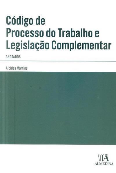 Código de processo do trabalho e legislação complementar anotados (Alcides Martins)