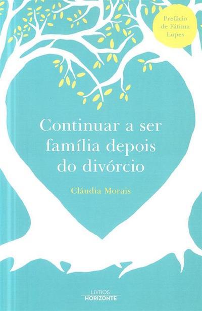 Continuar a ser família depois do divórcio (Cláudia Morais)