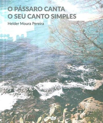 O pássaro canta o seu canto simples (Helder Moura Pereira)