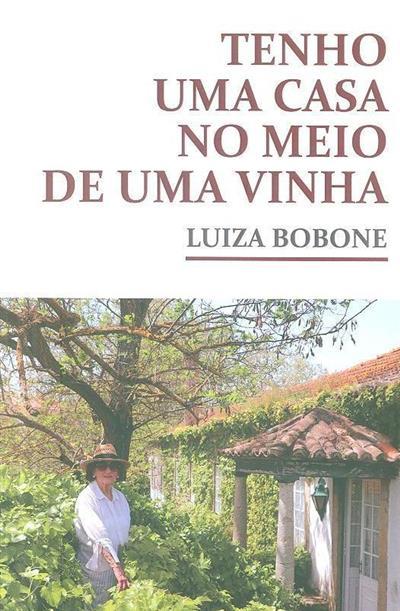 Tenho uma casa no meio de uma vinha (Luiza Bobone)