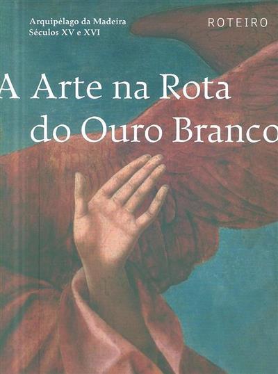 A arte na rota do ouro branco (coord. Francisco Clode de Sousa, Rita Rodrigues)
