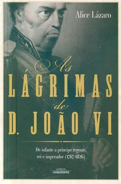 As lágrimas de D. João VI (Alice Lázaro)