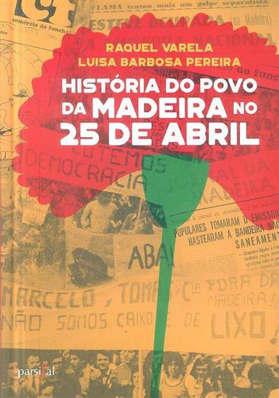 História do povo da Madeira no 25 de abril (Raquel Varela, Luísa Barbosa Pereira)
