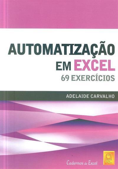 Automatização em excel, 69 exercícios (Adelaide Carvalho)