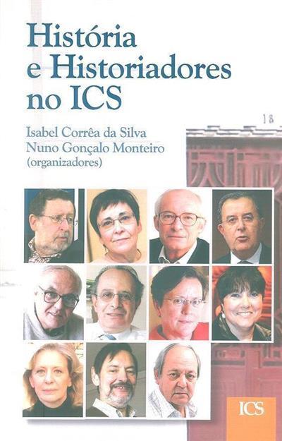 História e historiadores no ICS (org. Isabel Corrêa da Silva, Nuno Gonçalo Monteiro)