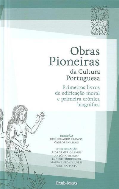 Primeiros livros de edificação moral e primeira crónica biográfica (dir. José Eduardo Franco, Carlos Fiolhais)