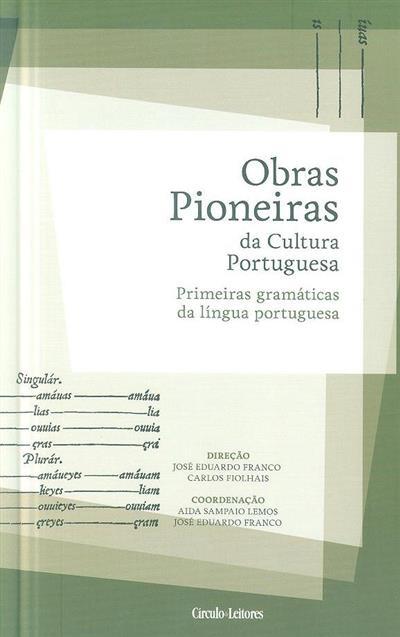 Primeiras gramáticas da língua portuguesa (coord. Aida Sampaio Lemos, José Eduardo Franco)