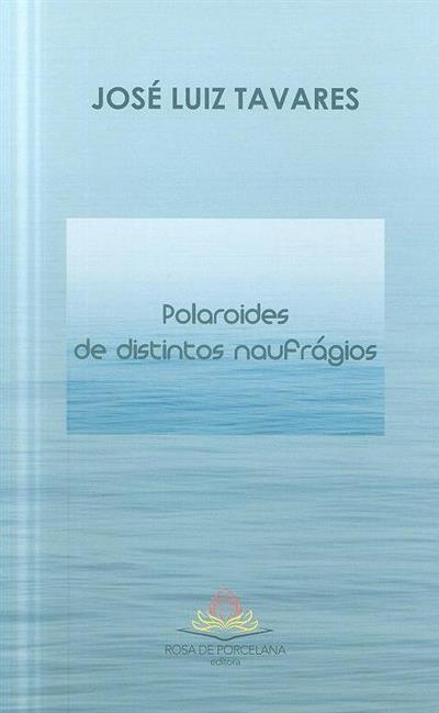 Polaroides de distintos naufrágios (50 antisselfies) (José Luiz Tavares)