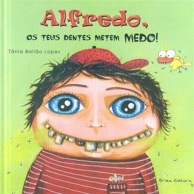 Alfredo, os teus dentes metem medo! (texto e il. Tânia Bailão Lopes)