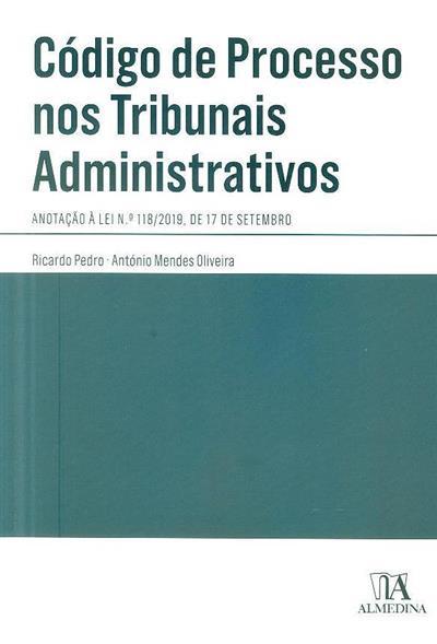 Código de processo nos tribunais administrativos (Ricardo Pedro, António Mendes Oliveira)