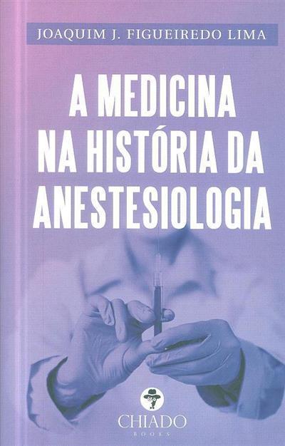 A medicina na história da anestesiologia (Joaquim J. Figueiredo Lima)