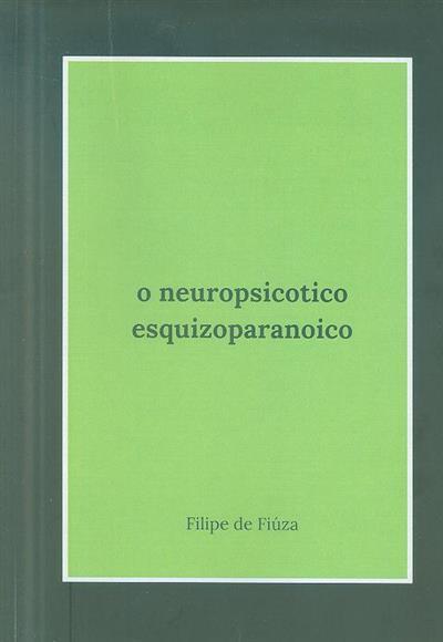 O neuropsicotico esquizoparanoico (Filipe de Fiúza)