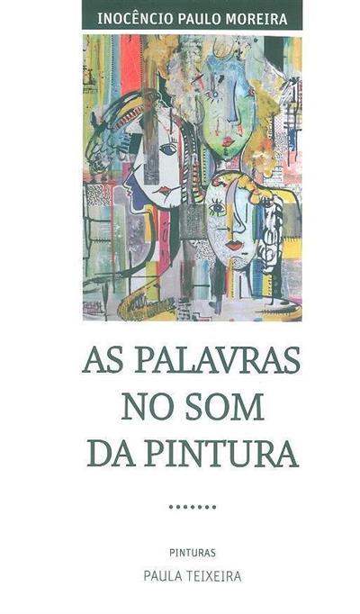 As palavras no som da pintura (Inocêncio Paulo Moreira)