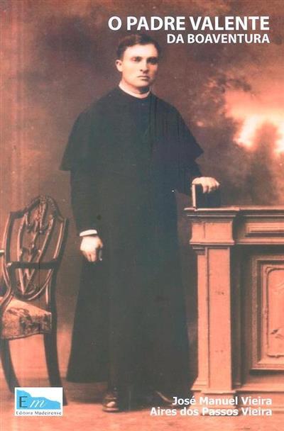 O Padre Valente da Boaventura (José Manuel Vieira, Aires dos Passos Vieira)