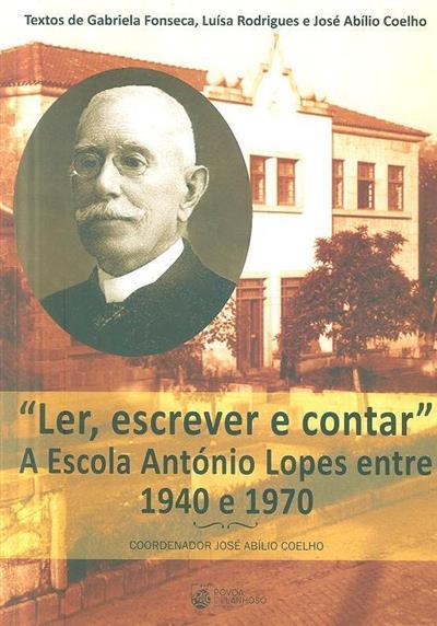 Ler, escrever e contar (textos Gabriela Fonseca, Luísa Rodrigues, José Abílio Coelho)
