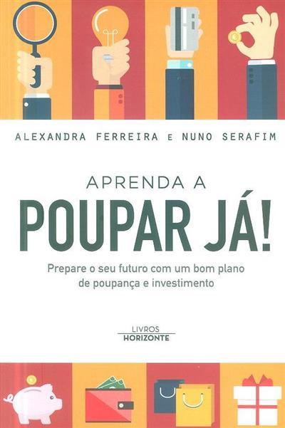 Aprenda a poupar já! (Alexandra Ferreira, Nuno Serafim)