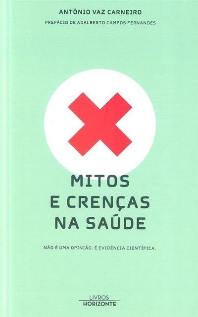 Mitos e crenças na saúde (António Vaz Carneiro)