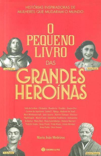 O pequeno livro das grandes heroínas (Maria João Medeiros)