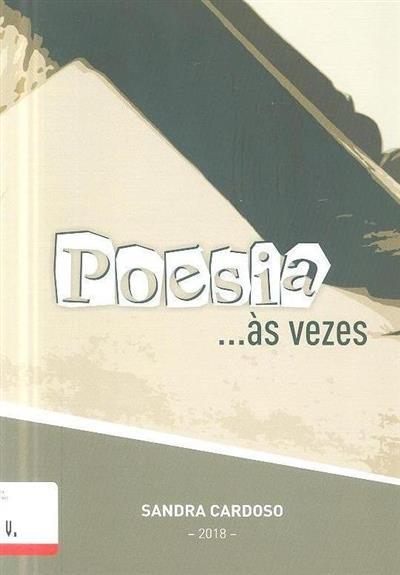 Poesia ...às vezes (Sandra Cardoso.)