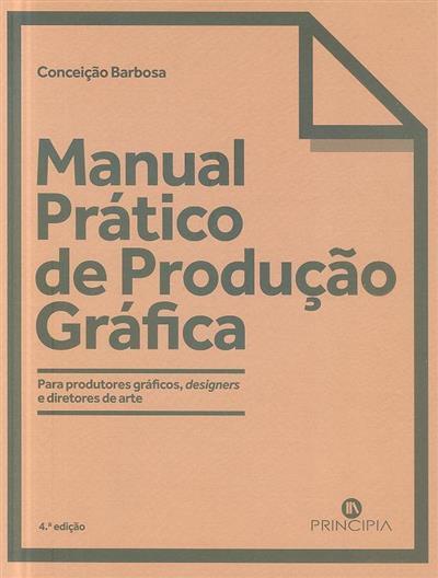 Manual prático de produção gráfica para produtores gráficos, designers e directores de arte (Conceição Barbosa)