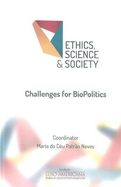 (Bio)ethics, science and society (coord. Maria do Céu Patrão Neves)