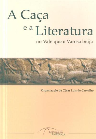 A caça e a literatura no vale que o Varosa beija (coord., org. César Luís de Carvalho)