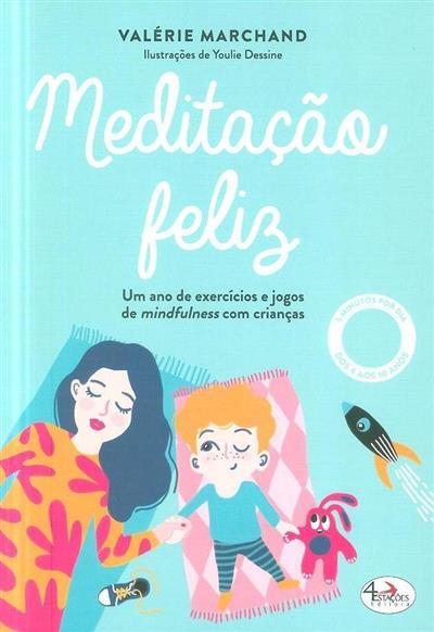 Meditação feliz (um ano de exercícios e jogos de mindfulness com crianças) (Valérie Marchand)