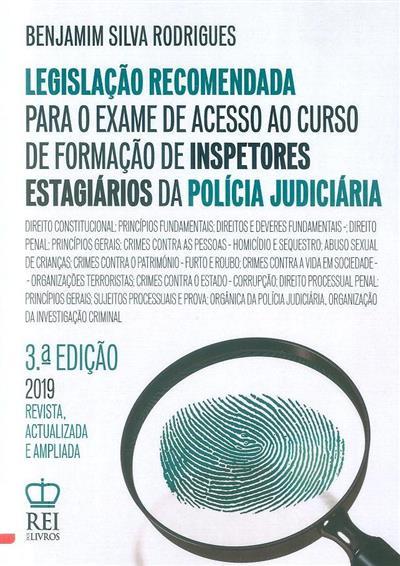 Legislação recomendada para o exame de acesso ao curso de formação de inspetores estagiários da Polícia Judiciária ([compil.] Benjamim Silva Rodrigues)