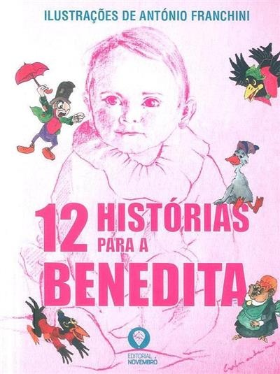 12 histórias para a Benedita (António Franchini... [et al.])