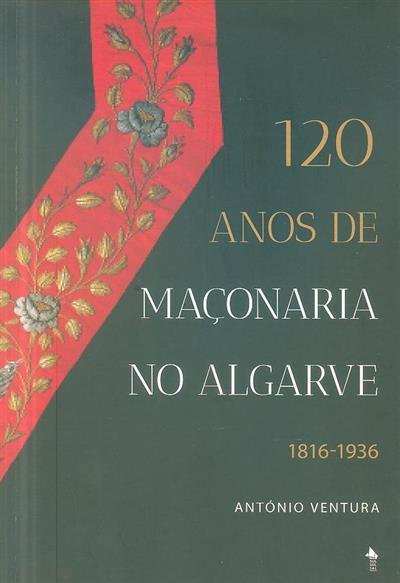 120 anos de Maçonaria no Algarve, 1816-1936 (António Ventura)