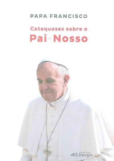 Catequeses sobre o Pai-Nosso (Papa Francisco)