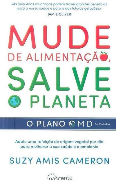 Mude de alimentação, salve o planeta (Suzy Amis Cameron)