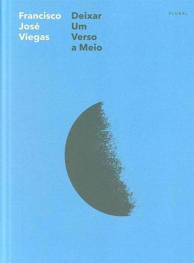 Deixar um verso a meio (Francisco José Viegas)