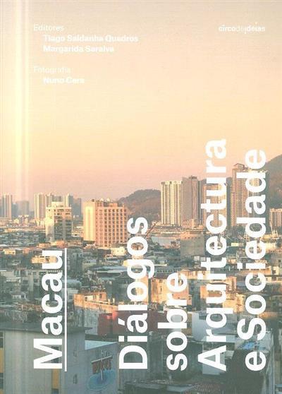 Macau, diálogos sobre arquitectura e sociedade (ed., introd. Tiago Saldanha Quadros, Margarida Saraiva)