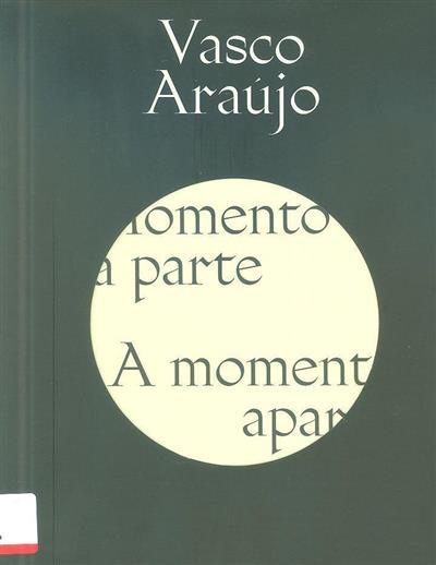 Vasco Araújo momento à parte (trad. Per Christopher Foster... [et al.])
