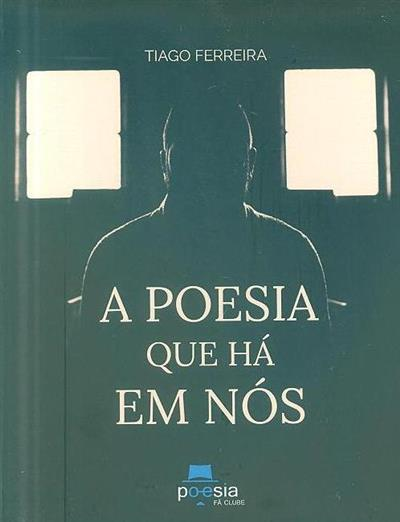 A poesia que há em nós (Tiago Ferreira)