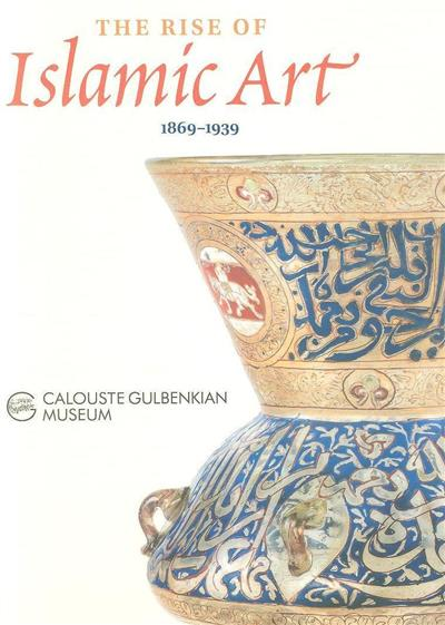 The rise of Islamic art, 1869-1939