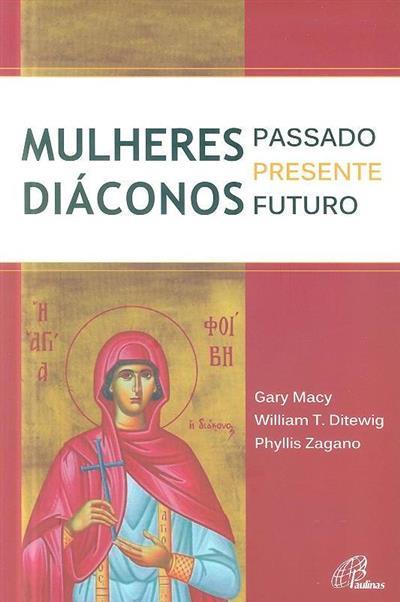 Mulheres diáconos (Gary Macy, William T. Ditewig, Phyllis Zagano)