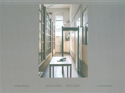Reclusão, inclusão (Guilherme Macedo, Luís Ferreira Alves)